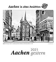 Aachen gestern 2021: Aachen in alten Ansichten