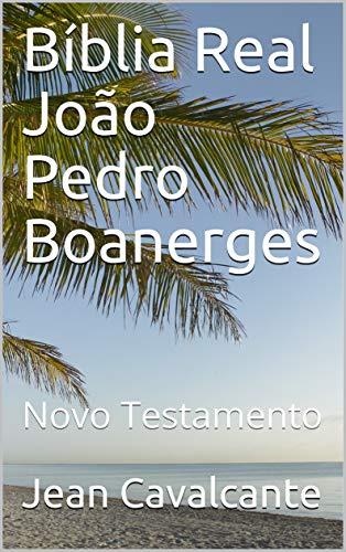 Bíblia Real João Pedro Boanerges: Novo Testamento (Portuguese Edition)