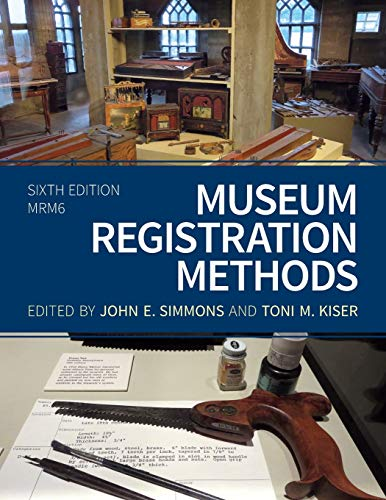Compare Textbook Prices for Museum Registration Methods American Alliance of Museums Sixth Edition ISBN 9781538113110 by Simmons, John E.,Kiser, Toni M.