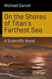 On the Shores of Titan's Farthest Sea: A Scientific Novel (Science and Fiction)