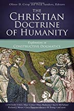 The Christian Doctrine of Humanity: Explorations in Constructive Dogmatics (Proceedings of the Los Angeles Theology Conference)