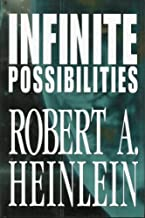 Infinite Possibilities (Tunnel In the Sky; Time For the Stars; Citizen of the Galaxy) by Robert A. Heinlein(1905-06-24)