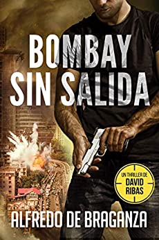 BOMBAY SIN SALIDA: un thriller de David Ribas (David Ribas (Thrillers en español) nº 5) de [Alfredo De Braganza, Giovanni Banfi]