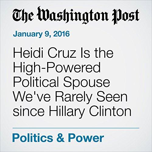 Heidi Cruz Is the High-Powered Political Spouse We've Rarely Seen since Hillary Clinton cover art