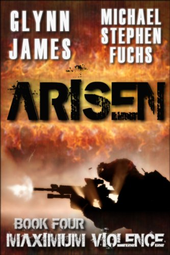 ARISEN, Book Four - Maximum Violence by [Glynn James, Michael Stephen Fuchs]