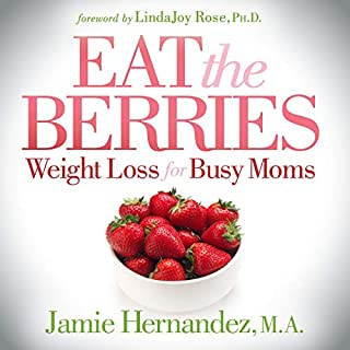 Eat the Berries: Weight Loss for Busy Moms audiobook cover art