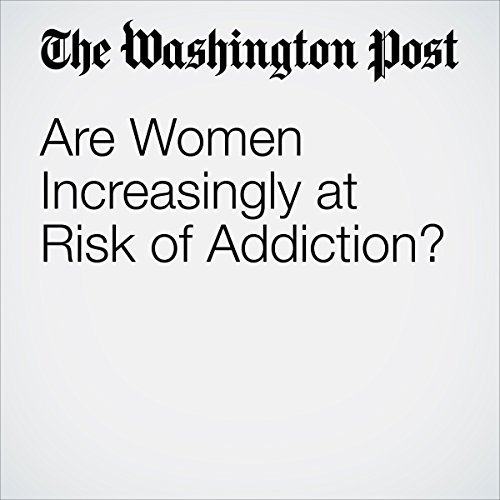 Are Women Increasingly at Risk of Addiction? copertina