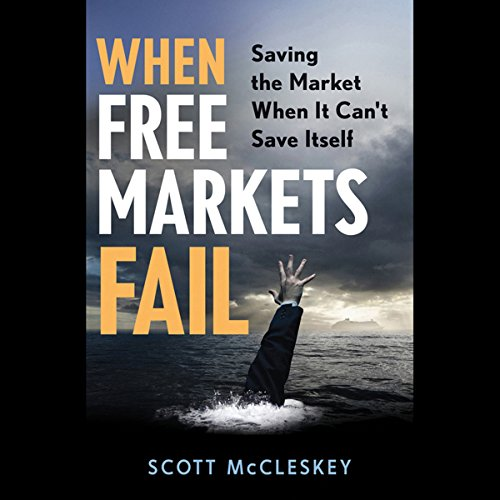When Free Markets Fail: Saving the Market When It Can't Save Itself cover art