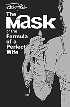The MASK or the Formula of a Perfect Wife: The most provocative novel on how to rekindle the fire in marriage by [Andrey Rider, Stefan Zolotov]