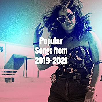 Popular Songs from 2019-2021