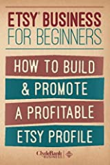 Etsy Business For Beginners: How To Build & Promote A Profitable Etsy Profile Paperback