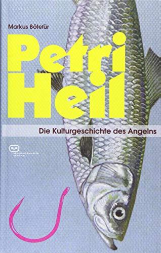 Petri Heil: Die Kulturgeschichte des Angelns (Kleine Kulturgeschichten)