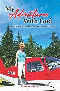 My Adventures With God  True Stories in the Life of Eleanor & Dennis Hansen