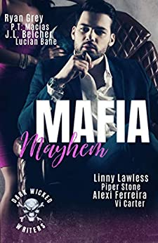 Mafia Mayhem: Mayhem Reigns,Darkness Lurks,But Love Saves Them! by [Ryan Grey, P.T. Macias, J.L. Belcher, Lucian Bane, Vi Carter, Piper Stone, Alexi Ferreira, Linny Lawless]