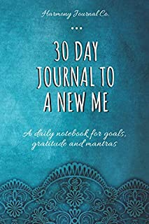 30 Day Journal To A New Me: A daily notebook for goals, gratitude and mantras