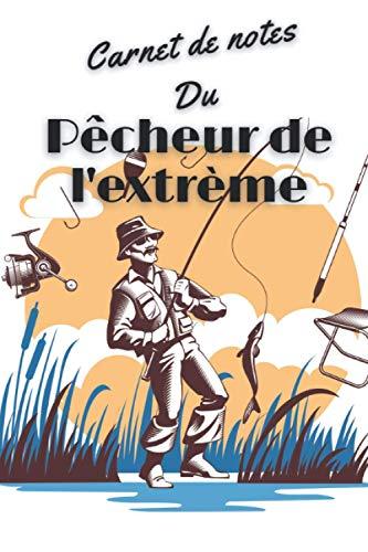Pêcheur de l extrême: Carnet de notes du Pêcheur de l extrême