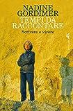 Tempi da raccontare: Scrivere e vivere (Italian Edition)