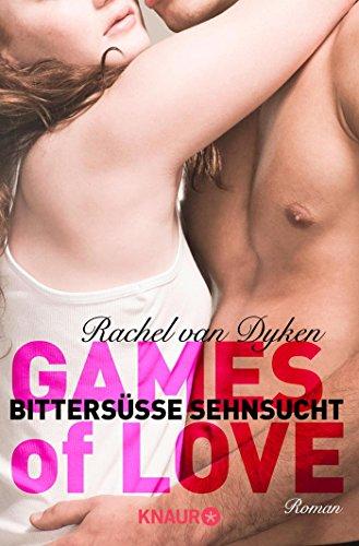Games of Love - Bittersüße Sehnsucht: Roman (Die Games of Love-Reihe, Band 1)