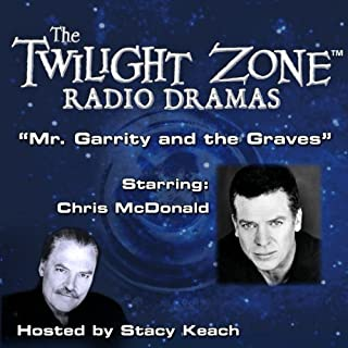 Mr. Garrity and the Graves     The Twilight Zone Radio Dramas              By:                                                                                                                                 Mike Korologos,                                                                                        Rod Serling                               Narrated by:                                                                                                                                 Stacy Keach,                                                                                        Chris McDonald                      Length: 37 mins     Not rated yet     Overall 0.0
