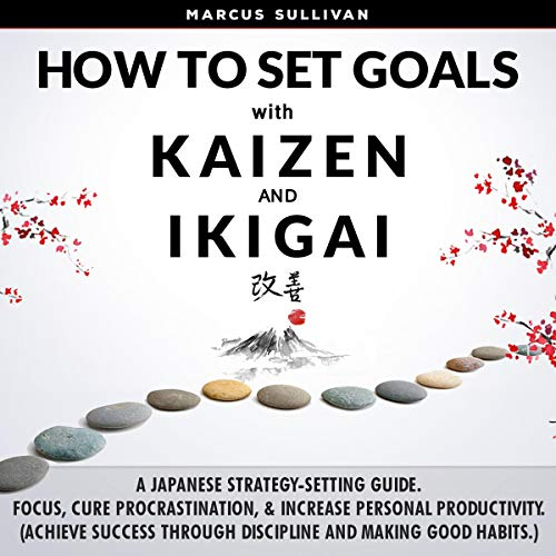 How to Set Goals with Kaizen & Ikigai audiobook cover art