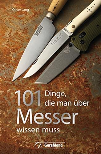 Handbuch Messer: 101 Dinge, die Sie schon immer über Messer wissen wollten.: Spannende und unterhaltsame Fakten rund um die scharfen Klingen