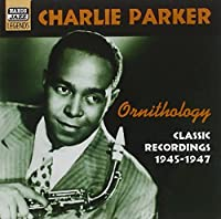 Ornithology - Classic Recordings 1945-1947 by Charlie Parker (2006-08-01)