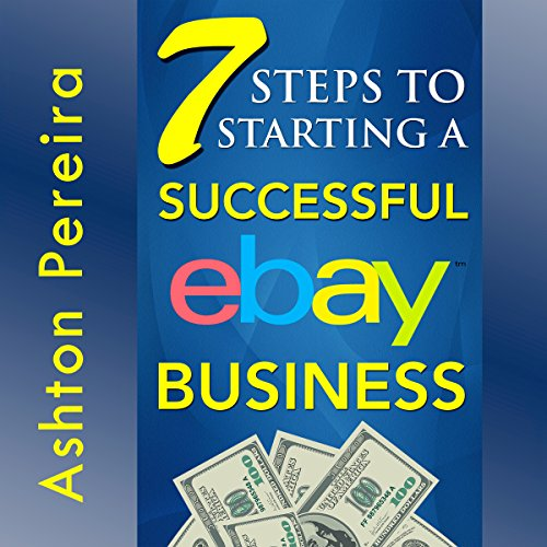 7 Steps to Starting a Successful eBay Business Audiobook By Ashton Pereira cover art