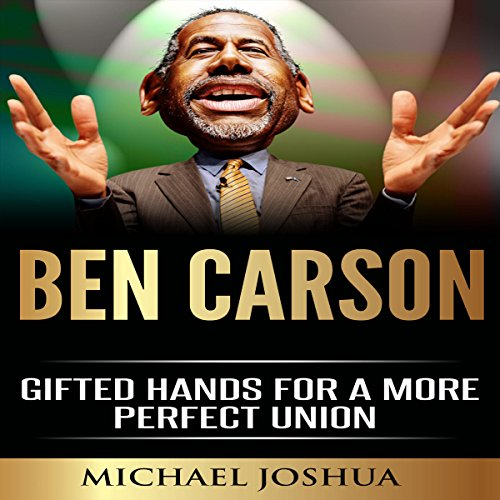 Ben Carson: Gifted Hands for a More Perfect Union audiobook cover art
