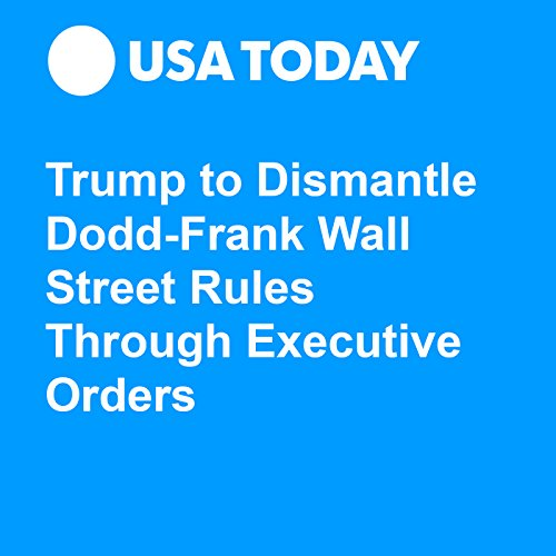 Trump to Dismantle Dodd-Frank Wall Street Rules Through Executive Orders audiobook cover art
