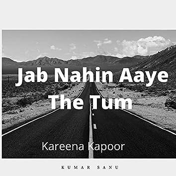 Jab Nahin Aaye The Tum