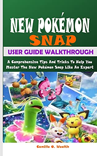 New Pokémon Snap User Guide Walkthrough: A Comprehensive Tips And Tricks To Help You Master The New Pokémon Snap Like An Expert