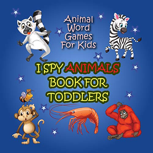 I Spy Animals Book For Toddlers: Fun And Exciting Eye Spy Books For Kids, Find The Correct Animal Puzzle Game For Young Minds (English Edition)