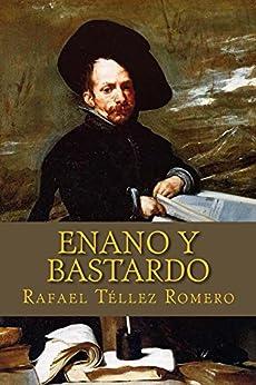 Enano y Bastardo: Un bufón en la corte de Felípe IV de [Rafael Téllez Romero]