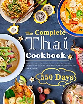 The Complete Thai Cookbook  550 Days Easy & Popular Morning Meals Soups Seafoods Appetizers Desserts Vegetables Salads Curries and Snacks Recipes for Beginners and Advanced Users
