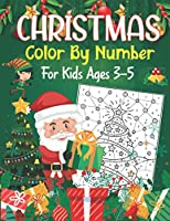 Christmas Color By Number For Kids Ages 3-5: An Amazing Holiday Christmas Coloring Book for Kids!