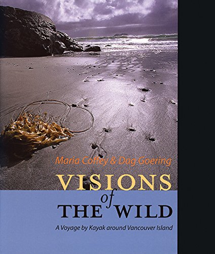 Visions of the Wild: A Voyage by Kayak Around Vancouver Island