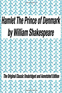 Hamlet The Prince of Denmark by William Shakespeare The Original Classic Unabridged and Annotated Edition: The Complete No...