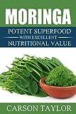 Moringa: Potent Superfood With Excellent Nutritional Value (Moringa For Weight Loss,Moringa Fertility,Moringa Energy Drink,Moringa For Diabetes)