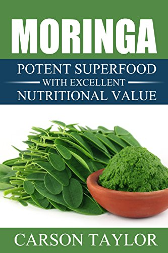 Moringa: Potent Superfood With Excellent Nutritional Value (Moringa For Weight Loss,Moringa Fertility,Moringa Energy Drink,Moringa For Diabetes) by [Carson Taylor]