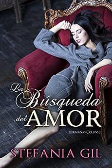 La búsqueda del amor: Romance y aventura (Hermanas Collins nº 3) (Spanish Edition) by [Stefania Gil, La Taguara Design]