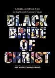 Black Bride of Christ: Chicaba, an African Nun in Eighteenth-Century Spain (English Edition)