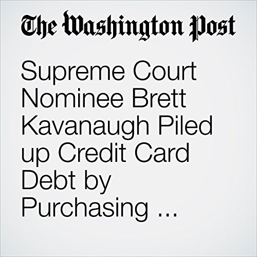 Supreme Court Nominee Brett Kavanaugh Piled up Credit Card Debt by Purchasing Nationals Tickets, White House Says copertina