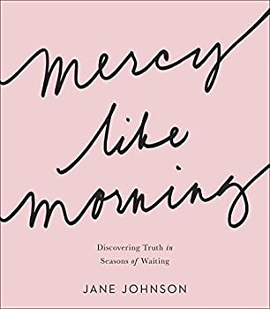 Mercy like Morning  Discovering Truth in Seasons of Waiting