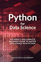 Python for Data Science: The Perfect and Complete Beginner's Guide to Master Data Science with Python