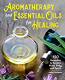 Aromatherapy and Essential Oils for Healing: 120 Remedies to Restore Mind, Body, and Spirit (Paperback)