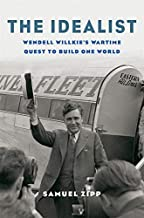 The Idealist: Wendell Willkie's Wartime Quest to Build One World (English Edition)