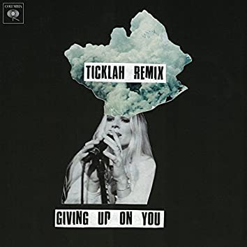 Giving Up On You (Ticklah Remix)