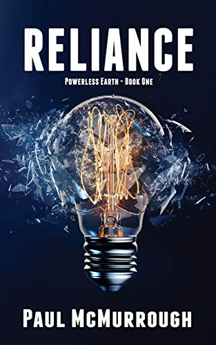 Reliance: A dystopian apocalyptic thriller charting the rapid collapse of society following a solar storm and the resulting global power cut. (Powerless Earth, Band 1)