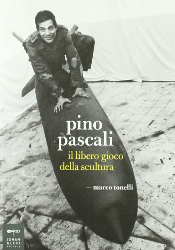 Pino Pascali. Il libero gioco della scultura