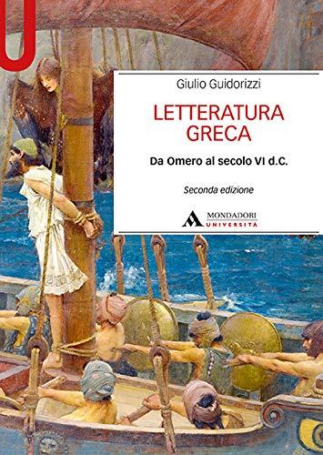Letteratura greca. Da Omero al secolo VI d. C.